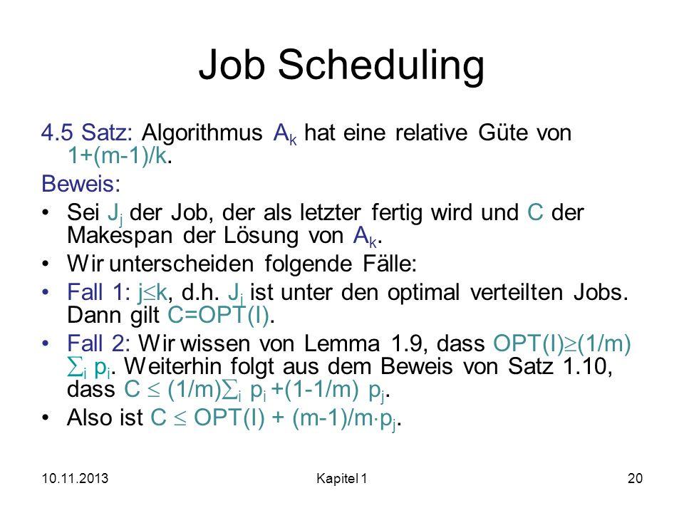 Job Scheduling 4.5 Satz: Algorithmus A k hat eine relative Güte von 1+(m-1)/k. Beweis: Sei J j der Job, der als letzter fertig wird und C der Makespan