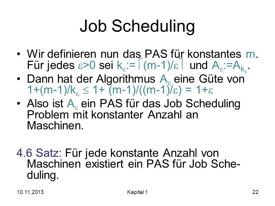 Job Scheduling Wir definieren nun das PAS für konstantes m. Für jedes >0 sei k := (m-1)/ und A :=A k. Dann hat der Algorithmus A eine Güte von 1+(m-1)