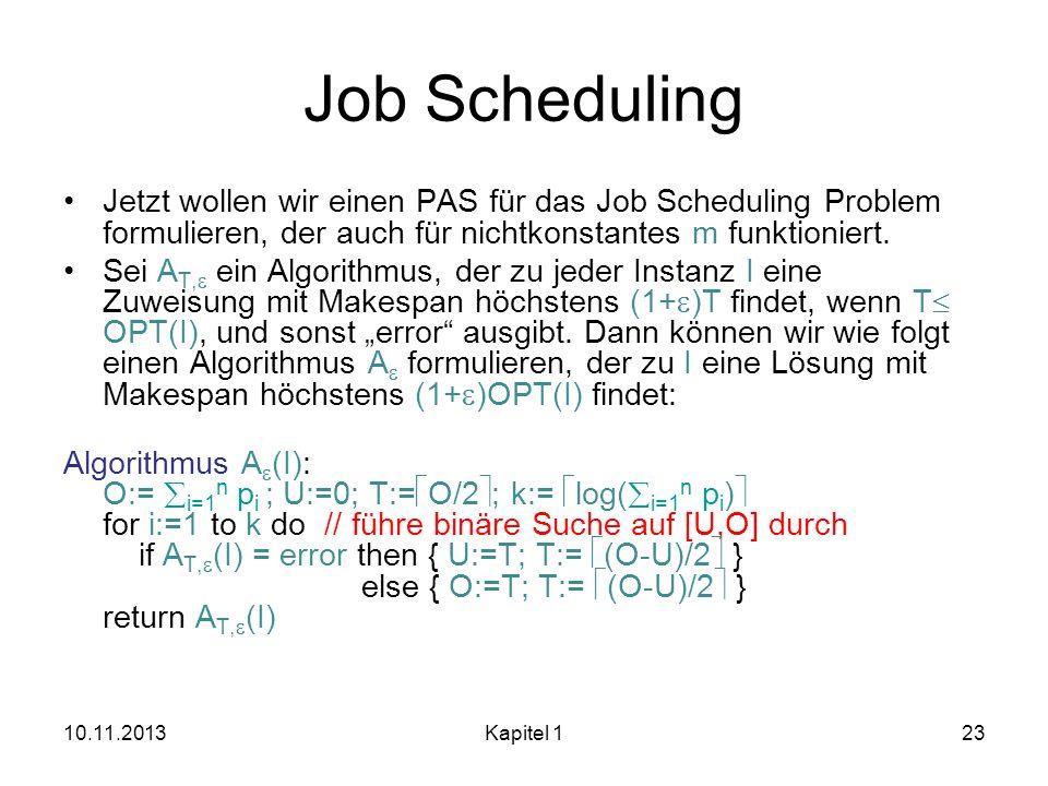 Job Scheduling Jetzt wollen wir einen PAS für das Job Scheduling Problem formulieren, der auch für nichtkonstantes m funktioniert. Sei A T, ein Algori