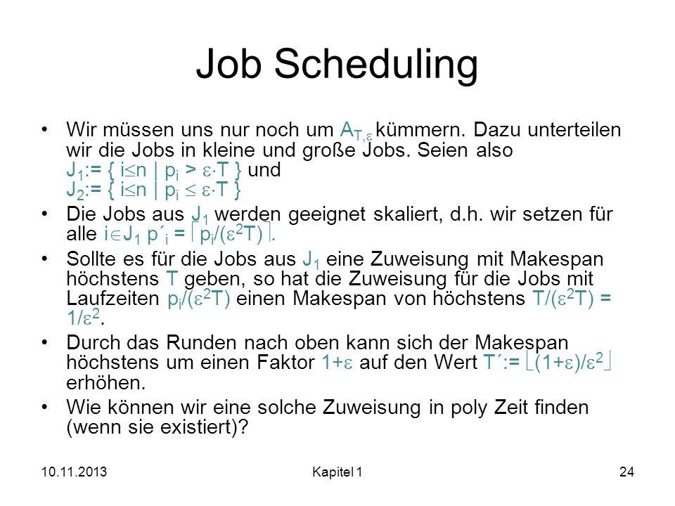 Job Scheduling Wir müssen uns nur noch um A T, kümmern. Dazu unterteilen wir die Jobs in kleine und große Jobs. Seien also J 1 := { i n | p i > T } un