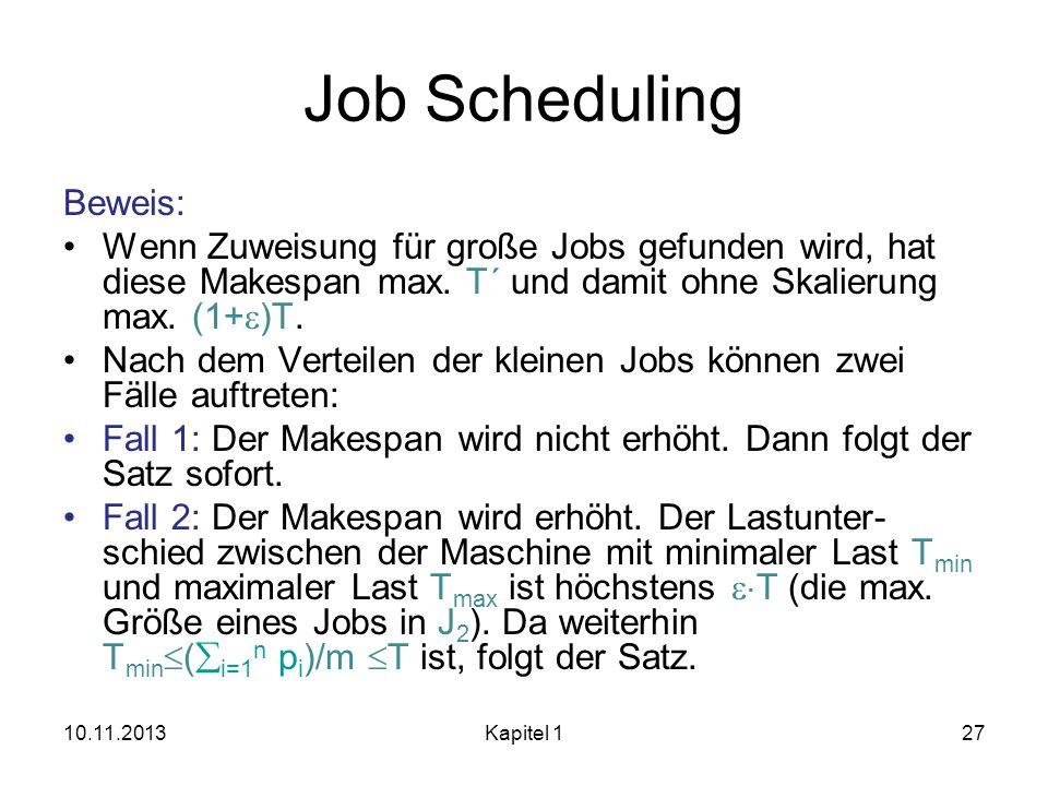Job Scheduling Beweis: Wenn Zuweisung für große Jobs gefunden wird, hat diese Makespan max. T´ und damit ohne Skalierung max. (1+ )T. Nach dem Verteil
