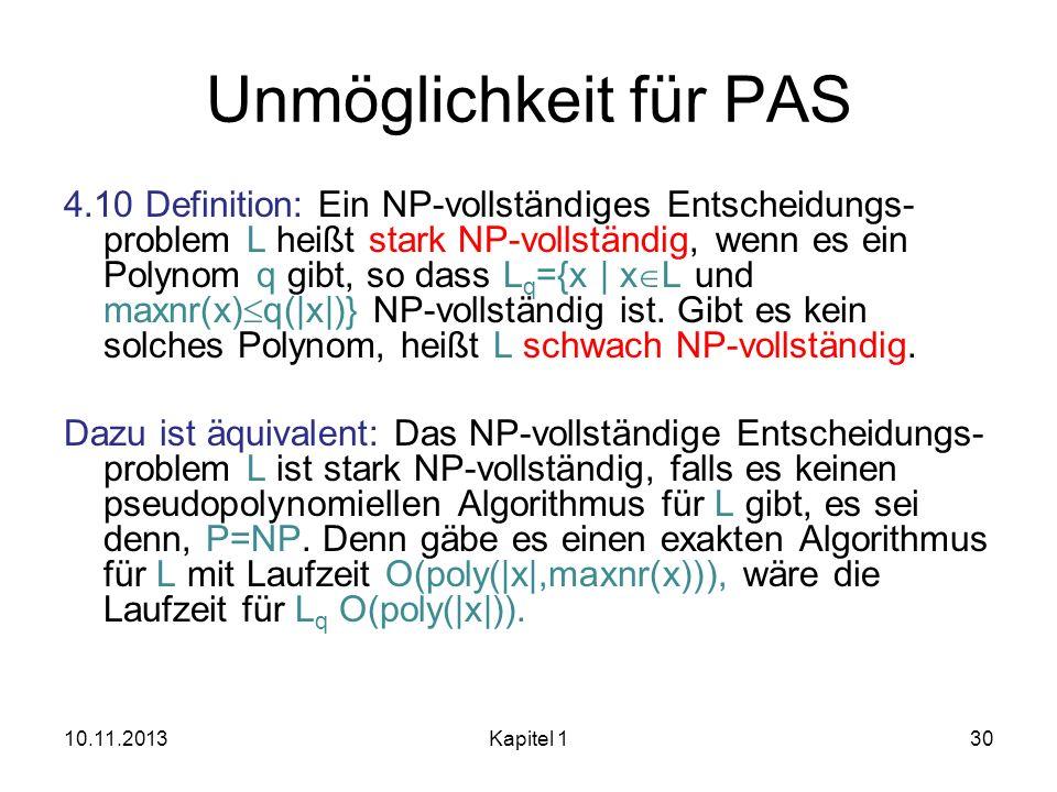 Unmöglichkeit für PAS 4.10 Definition: Ein NP-vollständiges Entscheidungs- problem L heißt stark NP-vollständig, wenn es ein Polynom q gibt, so dass L
