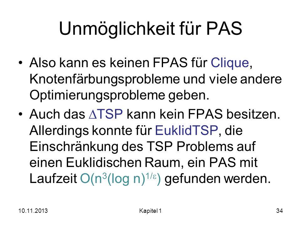 Unmöglichkeit für PAS Also kann es keinen FPAS für Clique, Knotenfärbungsprobleme und viele andere Optimierungsprobleme geben. Auch das TSP kann kein