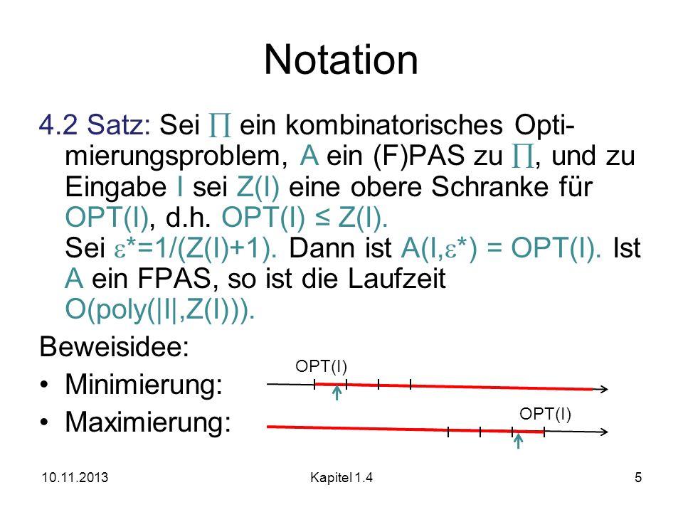 4.2 Satz: Sei ein kombinatorisches Opti- mierungsproblem, A ein (F)PAS zu, und zu Eingabe I sei Z(I) eine obere Schranke für OPT(I), d.h. OPT(I) Z(I).