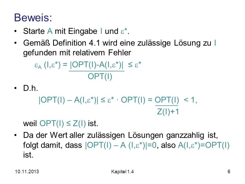 Beweis: Starte A mit Eingabe I und *. Gemäß Definition 4.1 wird eine zulässige Lösung zu I gefunden mit relativem Fehler A (I, *) = |OPT(I)-A(I, *)| *