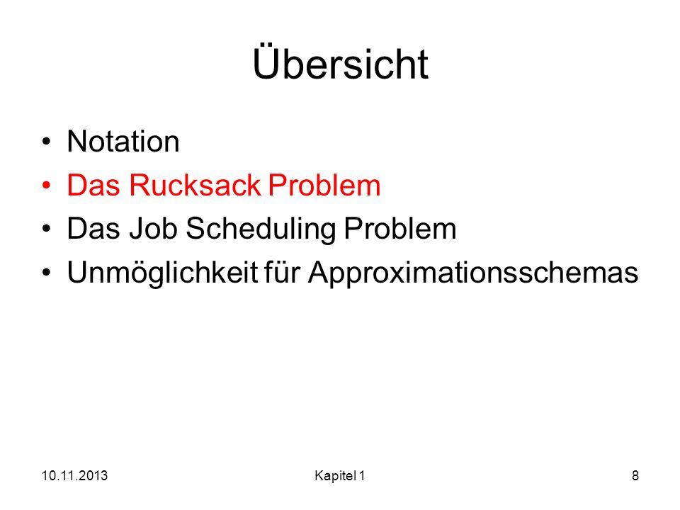 Übersicht Notation Das Rucksack Problem Das Job Scheduling Problem Unmöglichkeit für Approximationsschemas 10.11.2013Kapitel 18