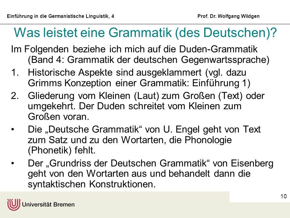 Einführung in die Germanistische Linguistik, 4Prof. Dr. Wolfgang Wildgen 10 Was leistet eine Grammatik (des Deutschen)? Im Folgenden beziehe ich mich