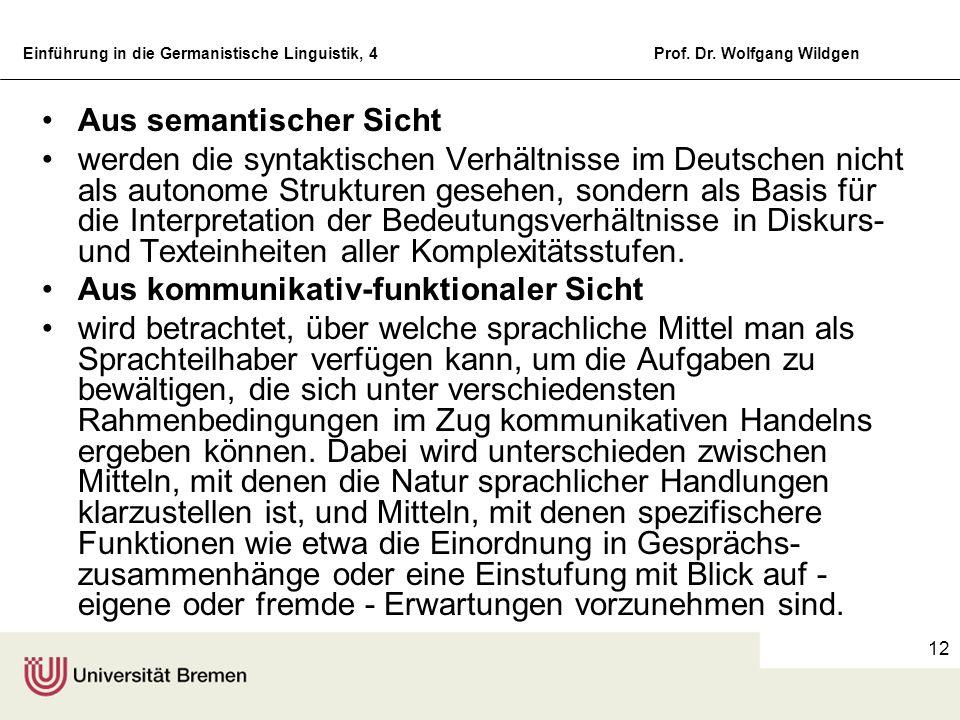 Einführung in die Germanistische Linguistik, 4Prof. Dr. Wolfgang Wildgen 12 Aus semantischer Sicht werden die syntaktischen Verhältnisse im Deutschen
