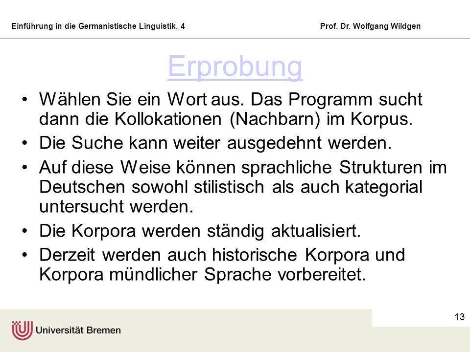 Einführung in die Germanistische Linguistik, 4Prof. Dr. Wolfgang Wildgen 13 Erprobung Wählen Sie ein Wort aus. Das Programm sucht dann die Kollokation