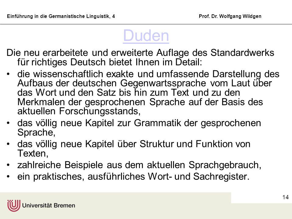 Einführung in die Germanistische Linguistik, 4Prof. Dr. Wolfgang Wildgen 14 Duden Die neu erarbeitete und erweiterte Auflage des Standardwerks für ric