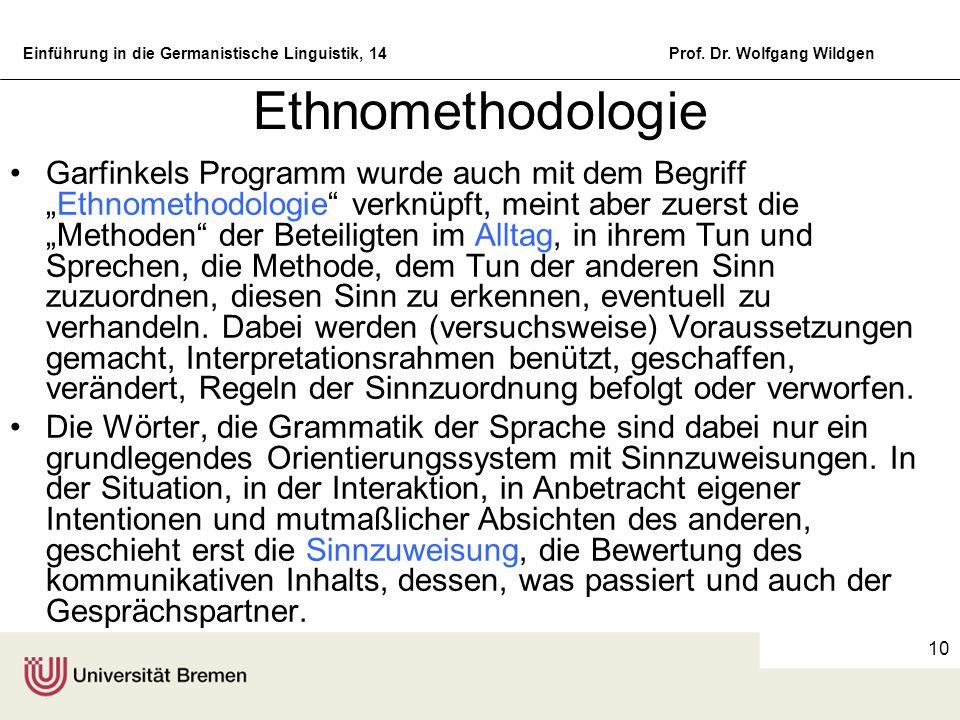 Einführung in die Germanistische Linguistik, 14Prof. Dr. Wolfgang Wildgen 10 Ethnomethodologie Garfinkels Programm wurde auch mit dem BegriffEthnometh