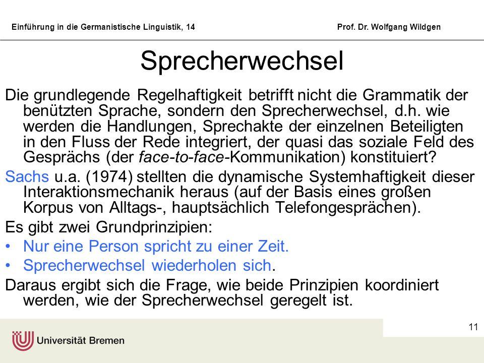 Einführung in die Germanistische Linguistik, 14Prof. Dr. Wolfgang Wildgen 11 Sprecherwechsel Die grundlegende Regelhaftigkeit betrifft nicht die Gramm