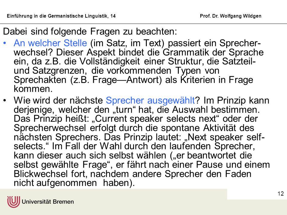 Einführung in die Germanistische Linguistik, 14Prof. Dr. Wolfgang Wildgen 12 Dabei sind folgende Fragen zu beachten: An welcher Stelle (im Satz, im Te