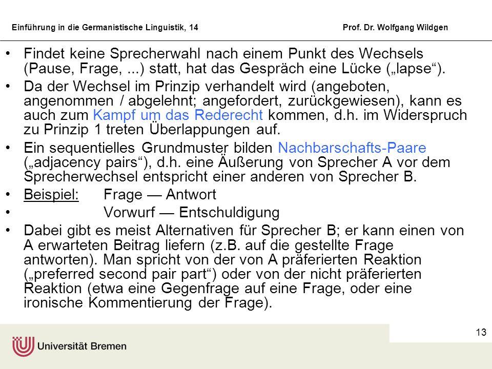 Einführung in die Germanistische Linguistik, 14Prof. Dr. Wolfgang Wildgen 13 Findet keine Sprecherwahl nach einem Punkt des Wechsels (Pause, Frage,...