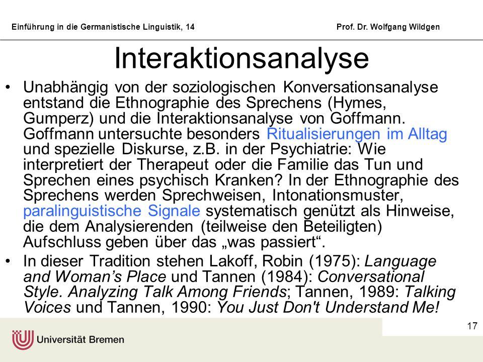 Einführung in die Germanistische Linguistik, 14Prof. Dr. Wolfgang Wildgen 17 Interaktionsanalyse Unabhängig von der soziologischen Konversationsanalys