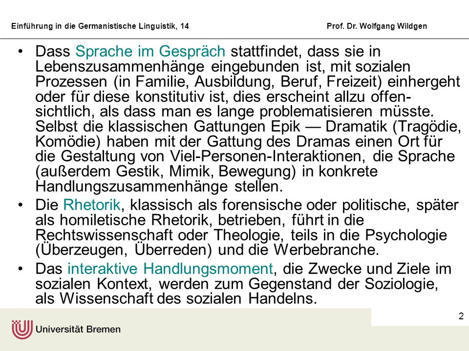 Einführung in die Germanistische Linguistik, 14Prof. Dr. Wolfgang Wildgen 2 Dass Sprache im Gespräch stattfindet, dass sie in Lebenszusammenhänge eing