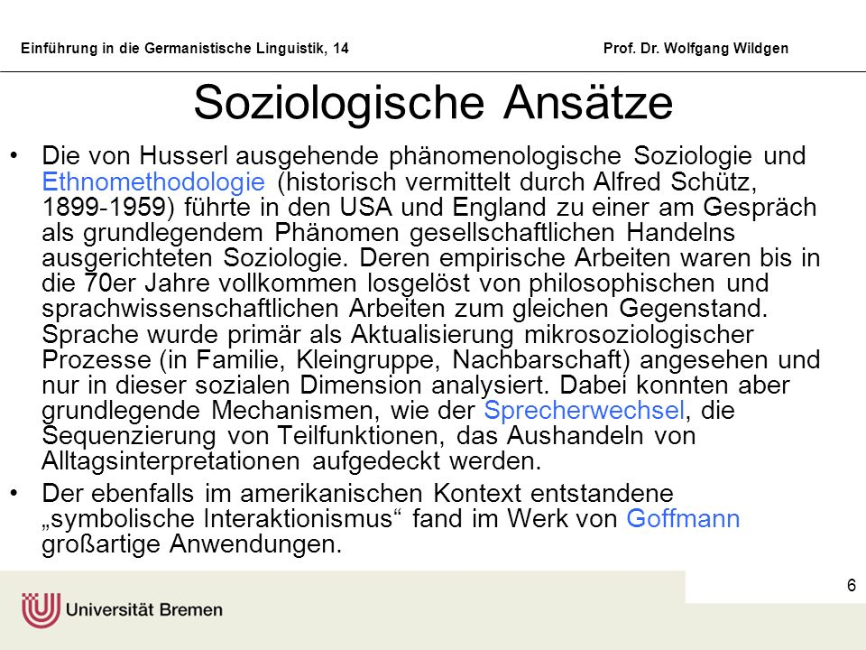 Einführung in die Germanistische Linguistik, 14Prof. Dr. Wolfgang Wildgen 6 Soziologische Ansätze Die von Husserl ausgehende phänomenologische Soziolo