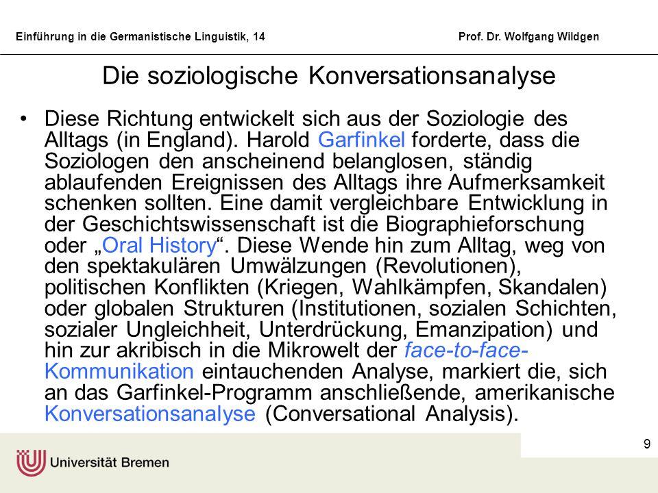 Einführung in die Germanistische Linguistik, 14Prof. Dr. Wolfgang Wildgen 9 Die soziologische Konversationsanalyse Diese Richtung entwickelt sich aus