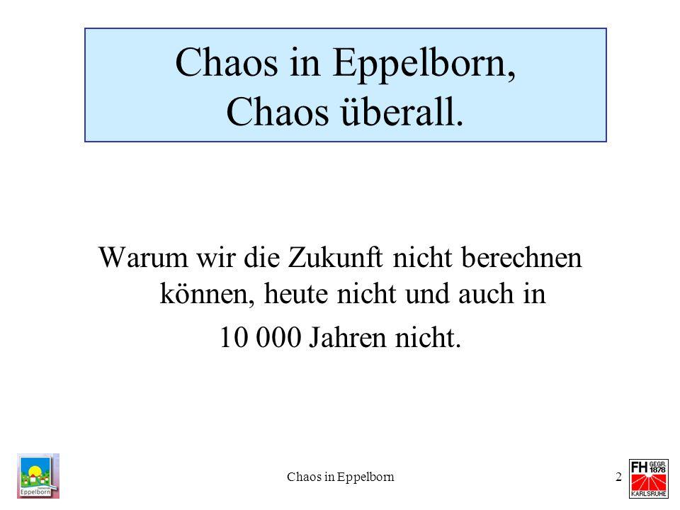 Chaos in Eppelborn2 Chaos in Eppelborn, Chaos überall. Warum wir die Zukunft nicht berechnen können, heute nicht und auch in 10 000 Jahren nicht.