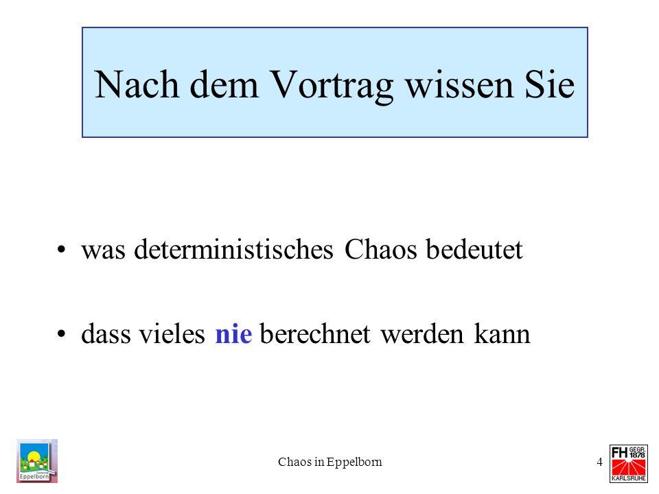 Chaos in Eppelborn4 Nach dem Vortrag wissen Sie was deterministisches Chaos bedeutet dass vieles nie berechnet werden kann