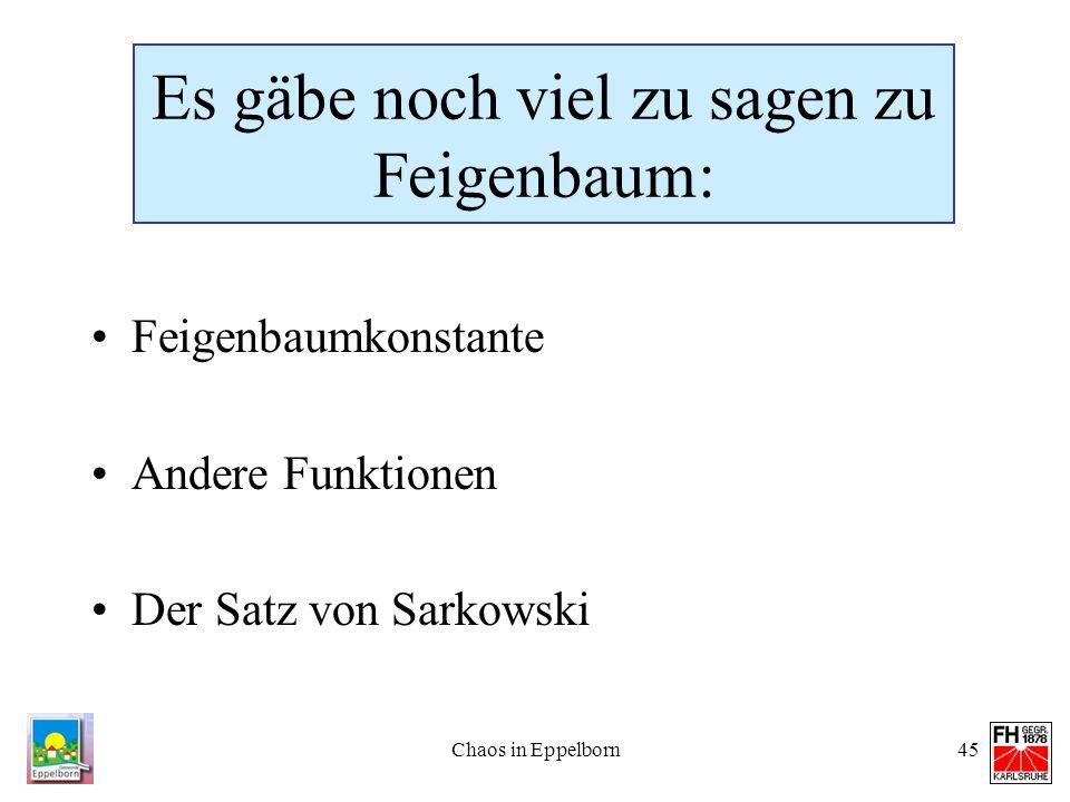 Chaos in Eppelborn45 Es gäbe noch viel zu sagen zu Feigenbaum: Feigenbaumkonstante Andere Funktionen Der Satz von Sarkowski