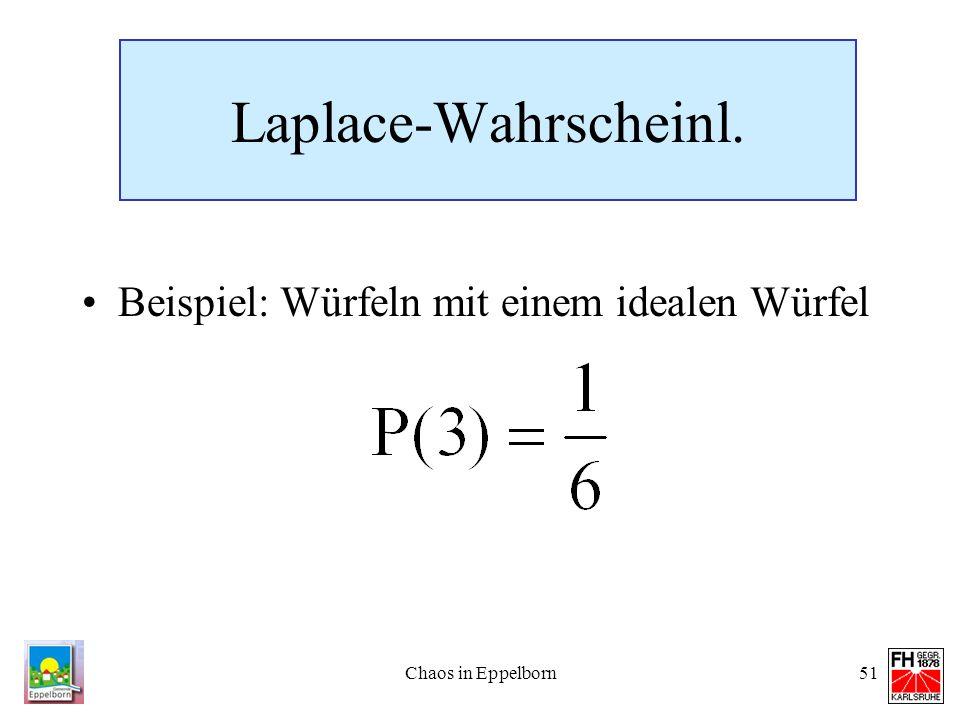 Chaos in Eppelborn51 Laplace-Wahrscheinl. Beispiel: Würfeln mit einem idealen Würfel