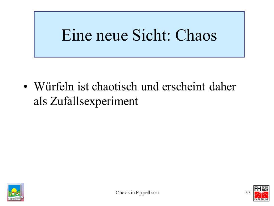 Chaos in Eppelborn55 Eine neue Sicht: Chaos Würfeln ist chaotisch und erscheint daher als Zufallsexperiment