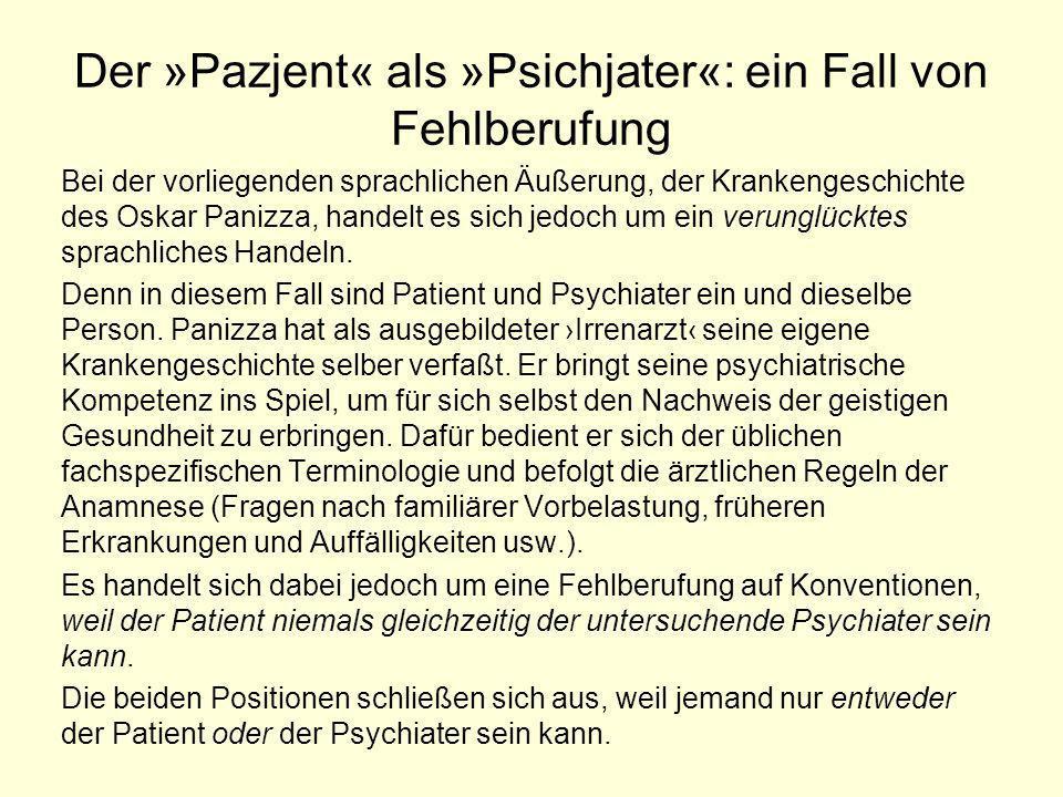 Der »Pazjent« als »Psichjater«: ein Fall von Fehlberufung Bei der vorliegenden sprachlichen Äußerung, der Krankengeschichte des Oskar Panizza, handelt