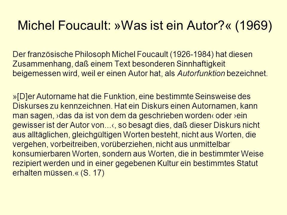 Michel Foucault: »Was ist ein Autor?« (1969) Der französische Philosoph Michel Foucault (1926-1984) hat diesen Zusammenhang, daß einem Text besonderen