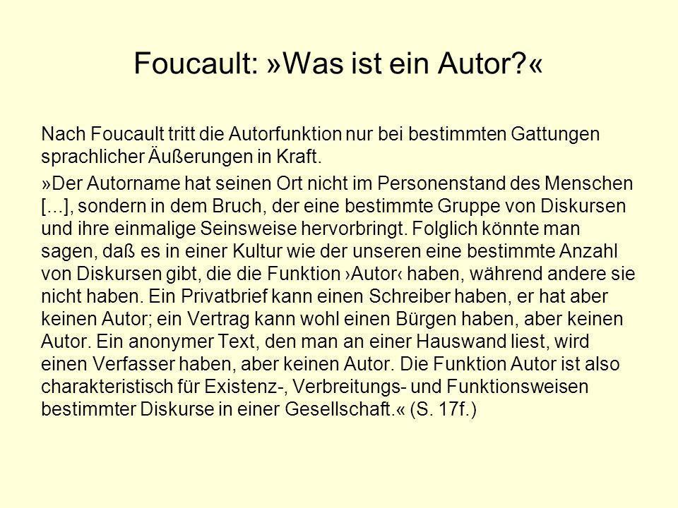 Foucault: »Was ist ein Autor?« Nach Foucault tritt die Autorfunktion nur bei bestimmten Gattungen sprachlicher Äußerungen in Kraft. »Der Autorname hat