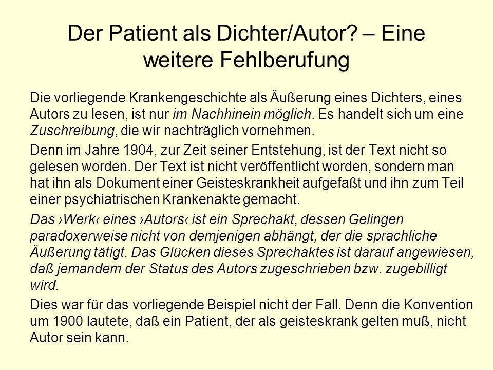 Der Patient als Dichter/Autor? – Eine weitere Fehlberufung Die vorliegende Krankengeschichte als Äußerung eines Dichters, eines Autors zu lesen, ist n