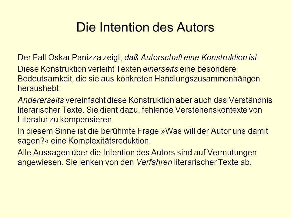 Die Intention des Autors Der Fall Oskar Panizza zeigt, daß Autorschaft eine Konstruktion ist. Diese Konstruktion verleiht Texten einerseits eine beson