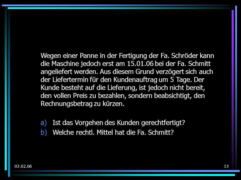 03.02.06 Wegen einer Panne in der Fertigung der Fa. Schröder kann die Maschine jedoch erst am 15.01.06 bei der Fa. Schmitt angeliefert werden. Aus die