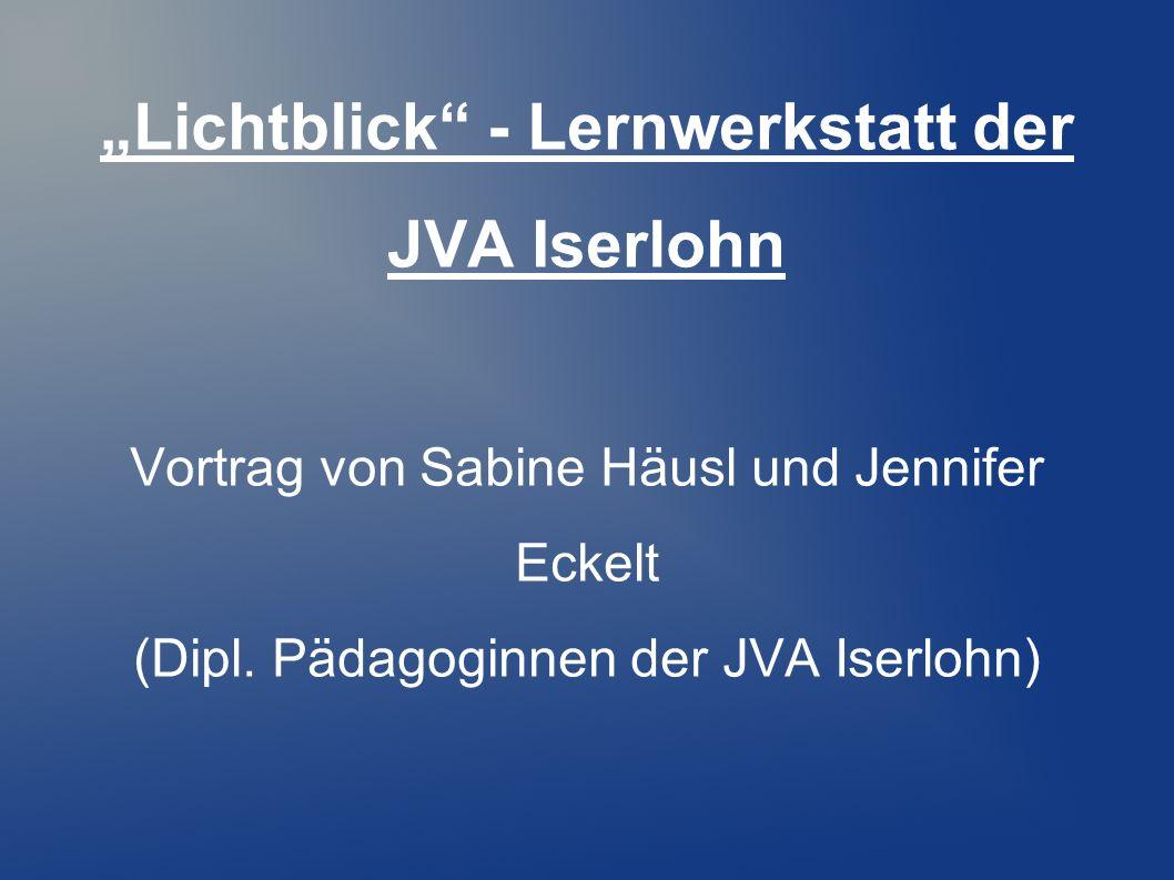 Lichtblick - Lernwerkstatt der JVA Iserlohn Vortrag von Sabine Häusl und Jennifer Eckelt (Dipl. Pädagoginnen der JVA Iserlohn)