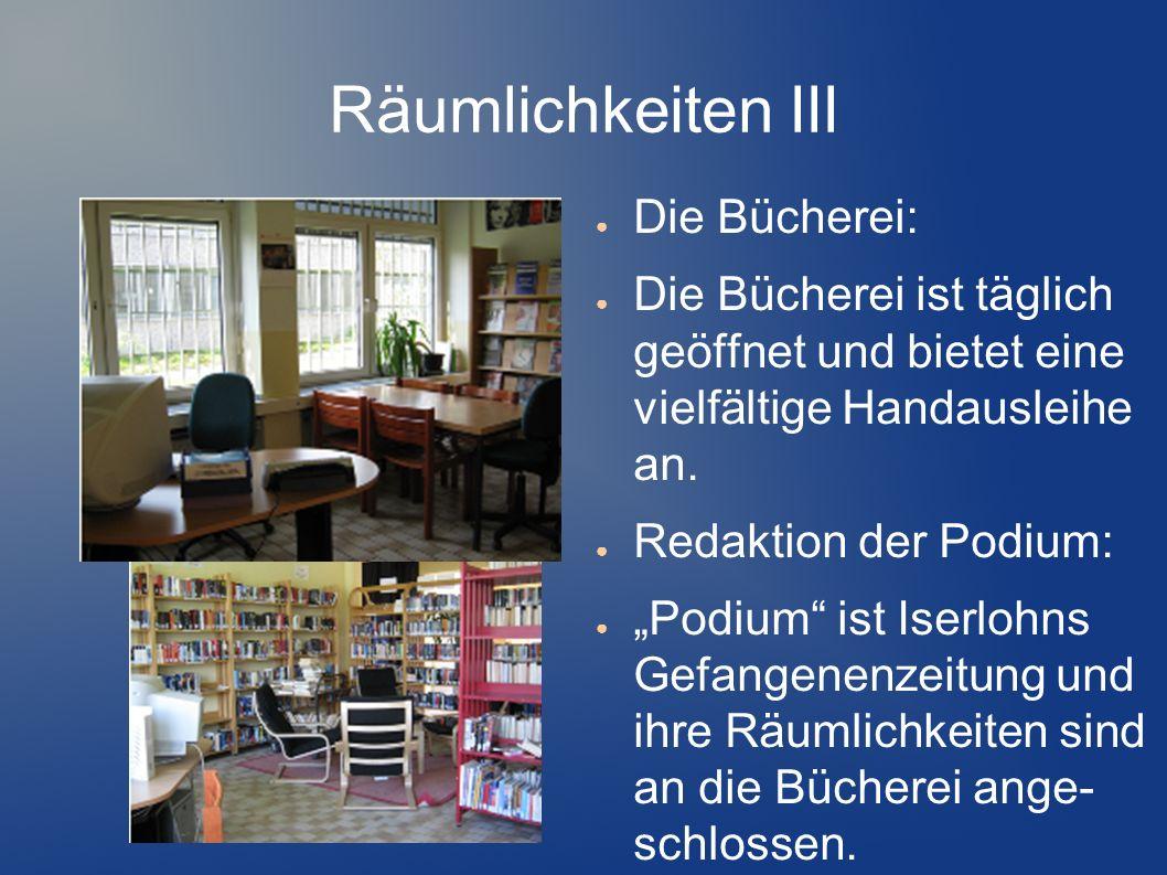 Räumlichkeiten III Die Bücherei: Die Bücherei ist täglich geöffnet und bietet eine vielfältige Handausleihe an. Redaktion der Podium: Podium ist Iserl
