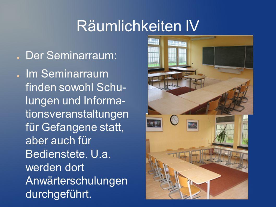 Räumlichkeiten IV Der Seminarraum: Im Seminarraum finden sowohl Schu- lungen und Informa- tionsveranstaltungen für Gefangene statt, aber auch für Bedi