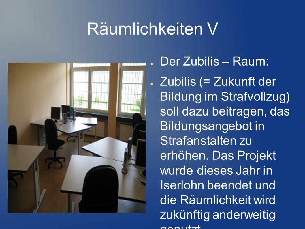 Räumlichkeiten V Der Zubilis – Raum: Zubilis (= Zukunft der Bildung im Strafvollzug) soll dazu beitragen, das Bildungsangebot in Strafanstalten zu erh