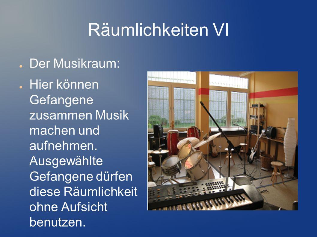 Räumlichkeiten VI Der Musikraum: Hier können Gefangene zusammen Musik machen und aufnehmen. Ausgewählte Gefangene dürfen diese Räumlichkeit ohne Aufsi