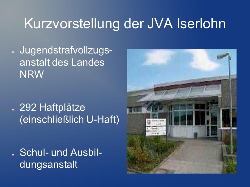 Kurzvorstellung der JVA Iserlohn Jugendstrafvollzugs- anstalt des Landes NRW 292 Haftplätze (einschließlich U-Haft) Schul- und Ausbil- dungsanstalt