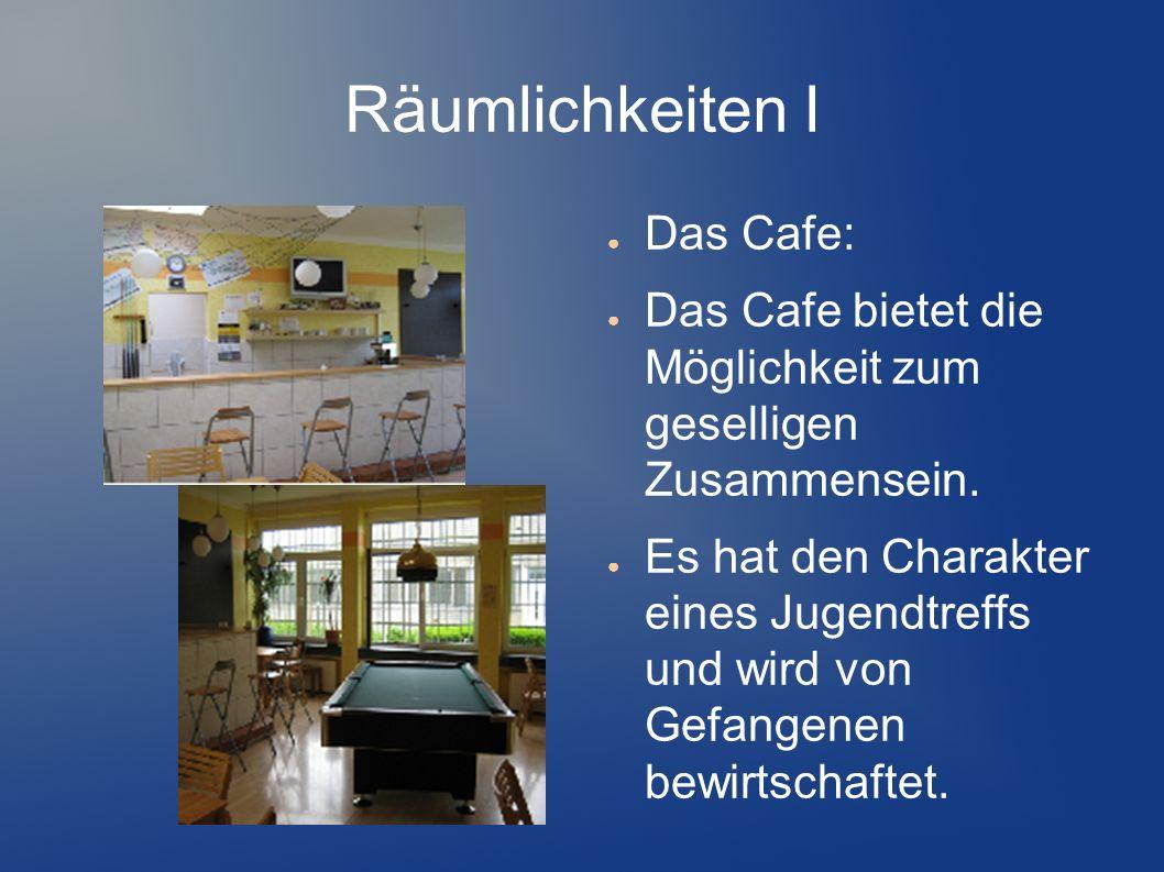 Räumlichkeiten I Das Cafe: Das Cafe bietet die Möglichkeit zum geselligen Zusammensein. Es hat den Charakter eines Jugendtreffs und wird von Gefangene