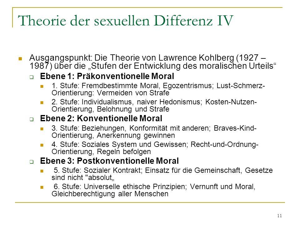 11 Theorie der sexuellen Differenz IV Ausgangspunkt: Die Theorie von Lawrence Kohlberg (1927 – 1987) über die Stufen der Entwicklung des moralischen U