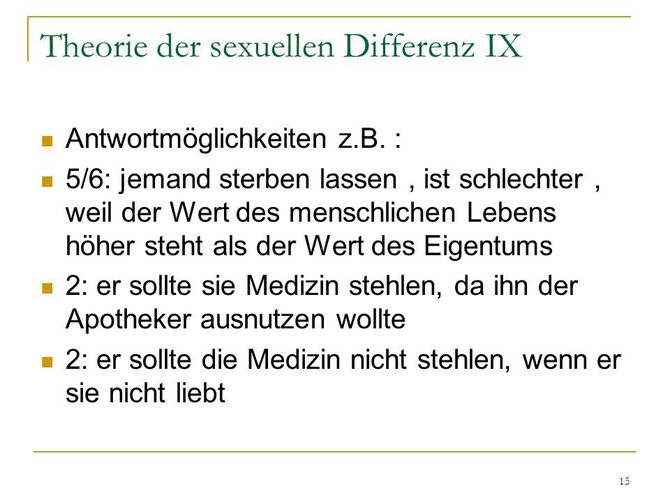 15 Theorie der sexuellen Differenz IX Antwortmöglichkeiten z.B. : 5/6: jemand sterben lassen, ist schlechter, weil der Wert des menschlichen Lebens hö
