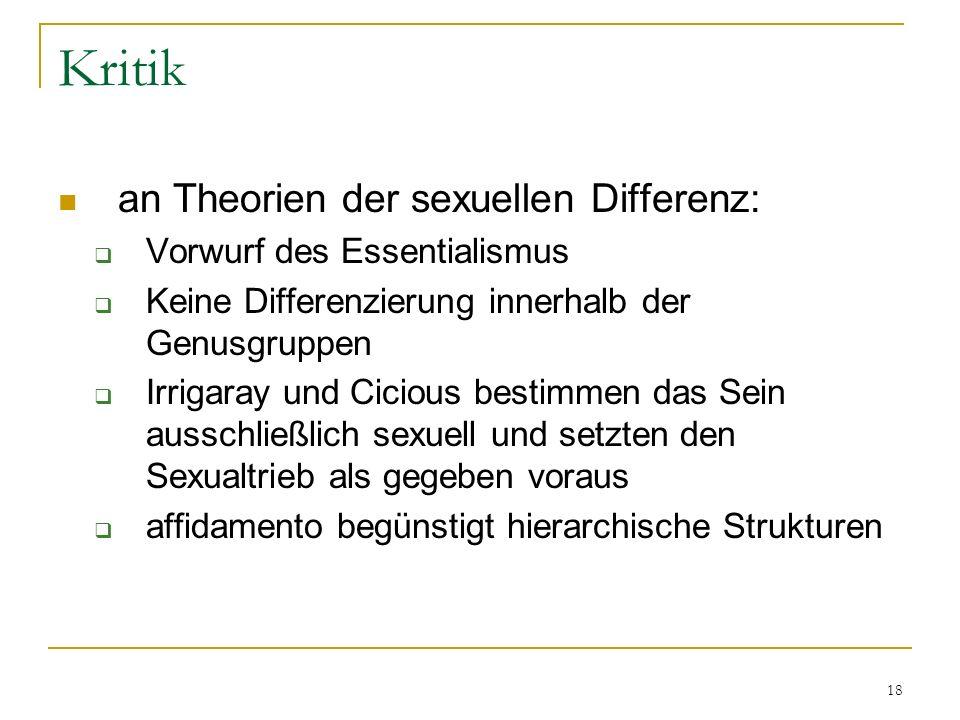 18 Kritik an Theorien der sexuellen Differenz: Vorwurf des Essentialismus Keine Differenzierung innerhalb der Genusgruppen Irrigaray und Cicious besti
