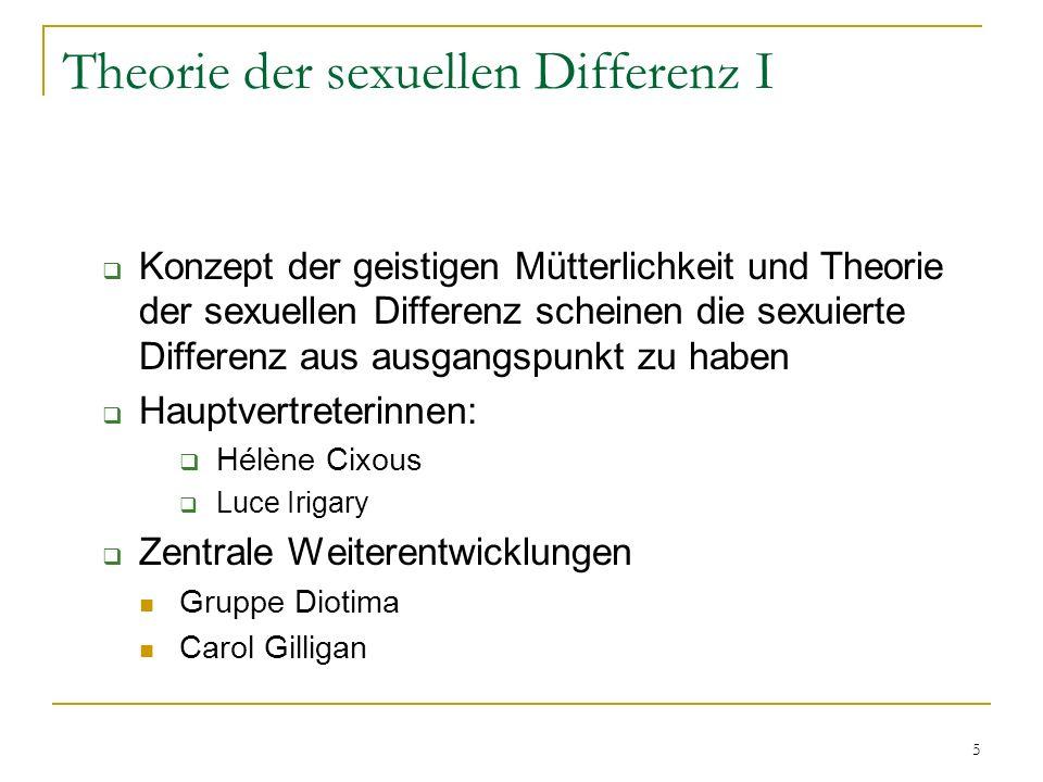 5 Theorie der sexuellen Differenz I Konzept der geistigen Mütterlichkeit und Theorie der sexuellen Differenz scheinen die sexuierte Differenz aus ausg