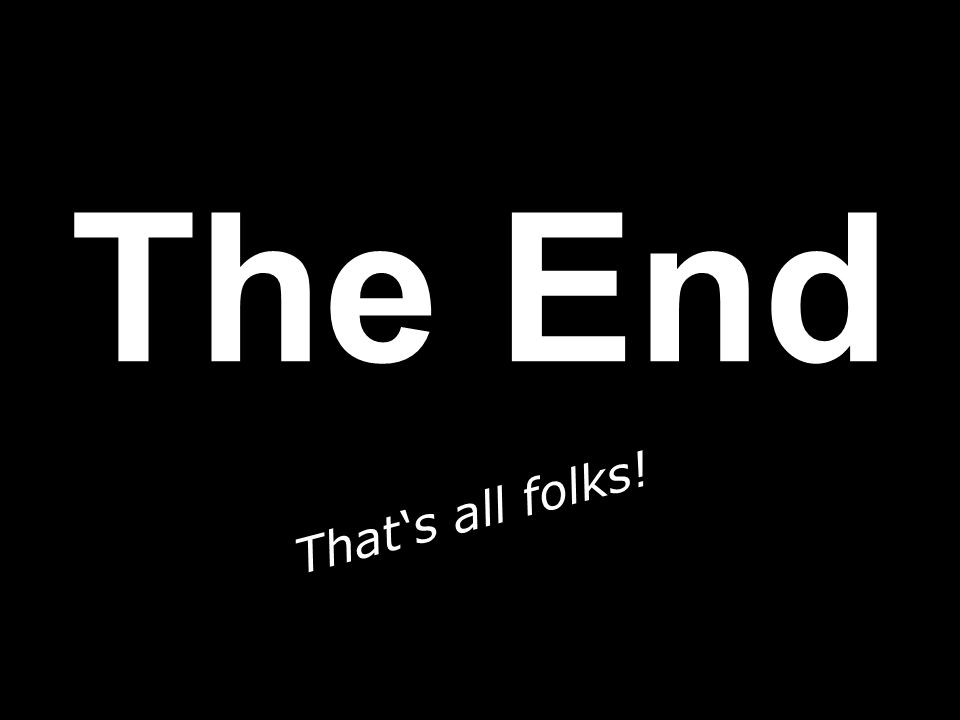 Thats all folks! The End