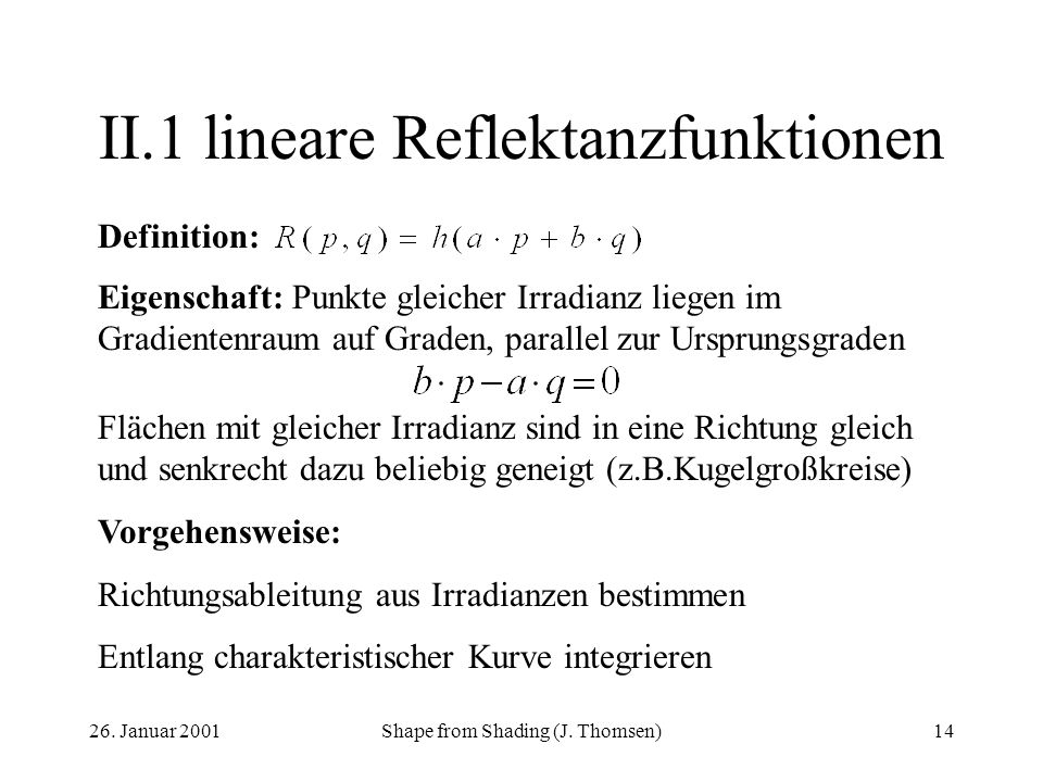 26. Januar 2001Shape from Shading (J. Thomsen)14 II.1lineare Reflektanzfunktionen Definition: Eigenschaft: Punkte gleicher Irradianz liegen im Gradien
