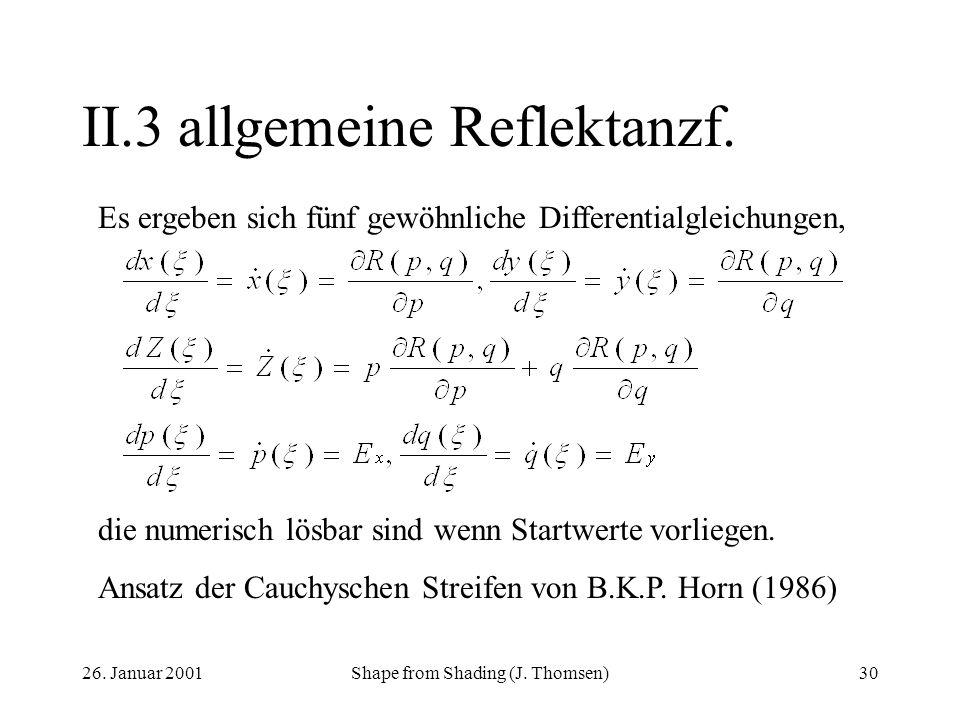 26. Januar 2001Shape from Shading (J. Thomsen)30 II.3allgemeine Reflektanzf. Es ergeben sich fünf gewöhnliche Differentialgleichungen, die numerisch l