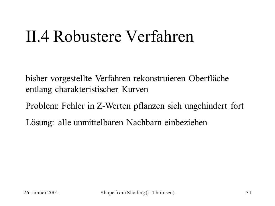 26. Januar 2001Shape from Shading (J. Thomsen)31 II.4Robustere Verfahren bisher vorgestellte Verfahren rekonstruieren Oberfläche entlang charakteristi