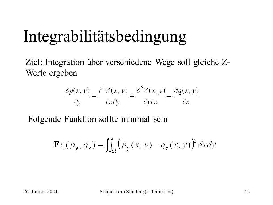 26. Januar 2001Shape from Shading (J. Thomsen)42 Integrabilitätsbedingung Ziel: Integration über verschiedene Wege soll gleiche Z- Werte ergeben Folge