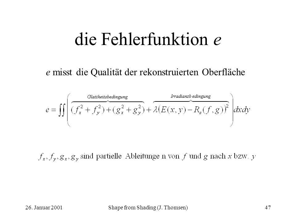 26. Januar 2001Shape from Shading (J. Thomsen)47 die Fehlerfunktion e e misst die Qualität der rekonstruierten Oberfläche